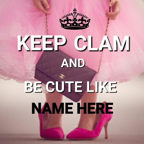 Keep Calm and Be Cute Meme For Girls With Your Name