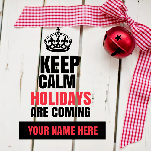 Keep Calm Holidays Are Coming Whatsapp DP With Name